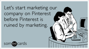 wpid-pinterest-marketing-advertising-business-workplace-ecards-someecards.png
